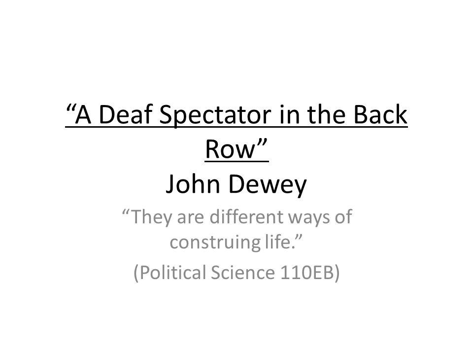 A Deaf Spectator in the Back Row John Dewey