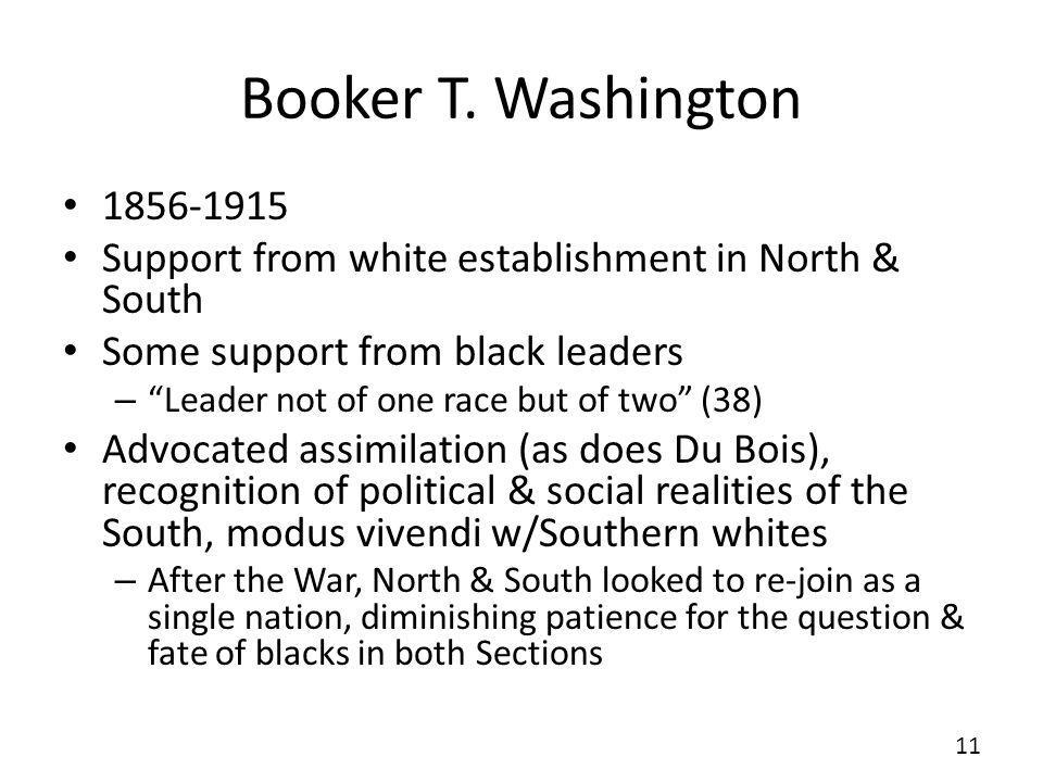 Booker T. Washington 1856-1915. Support from white establishment in North & South. Some support from black leaders.