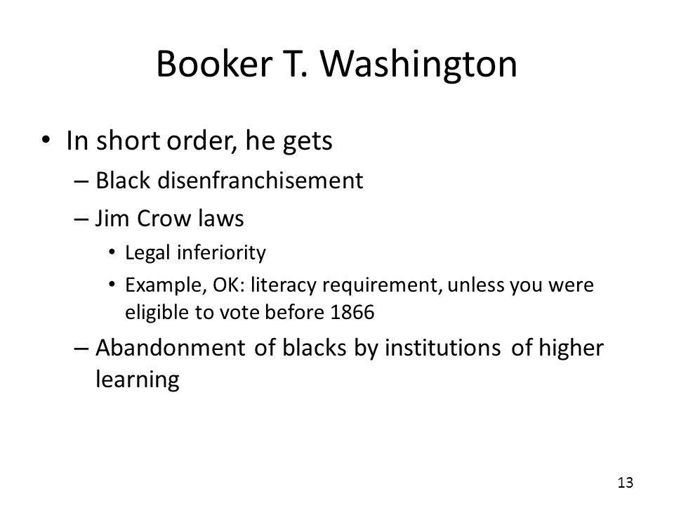 Booker T. Washington In short order, he gets Black disenfranchisement