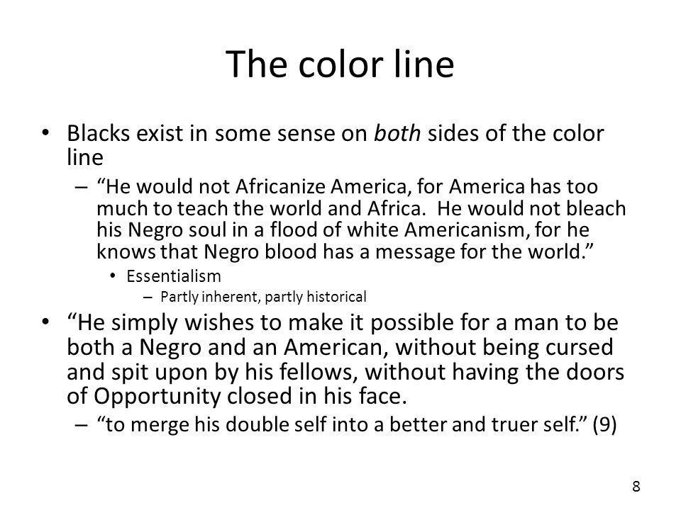 The color line Blacks exist in some sense on both sides of the color line.
