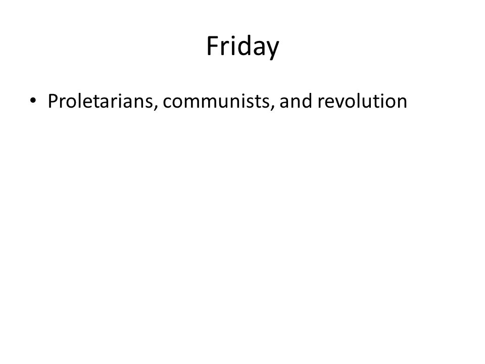 Friday Proletarians, communists, and revolution