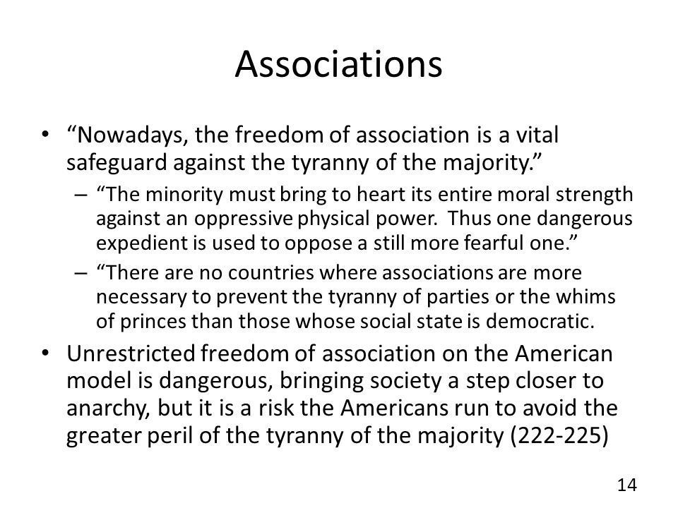 Associations Nowadays, the freedom of association is a vital safeguard against the tyranny of the majority.