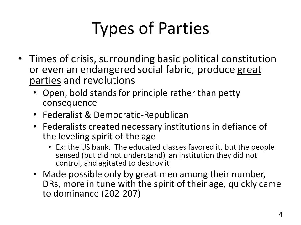 Types of Parties Times of crisis, surrounding basic political constitution or even an endangered social fabric, produce great parties and revolutions.