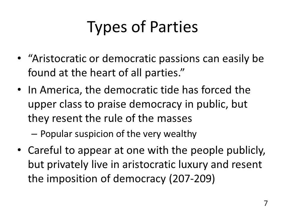 Types of Parties Aristocratic or democratic passions can easily be found at the heart of all parties.