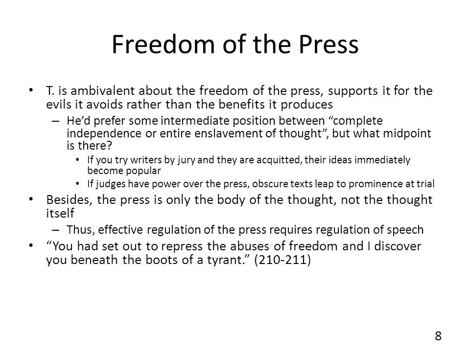 Freedom of the PressT. is ambivalent about the freedom of the press, supports it for the evils it avoids rather than the benefits it produces.