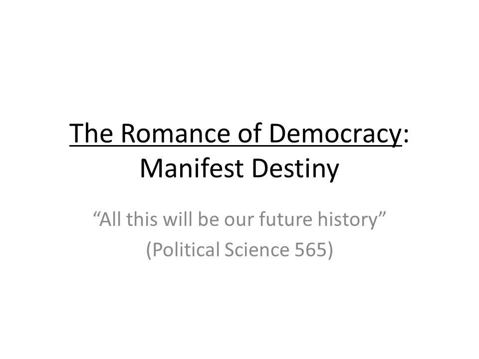 The Romance of Democracy: Manifest Destiny