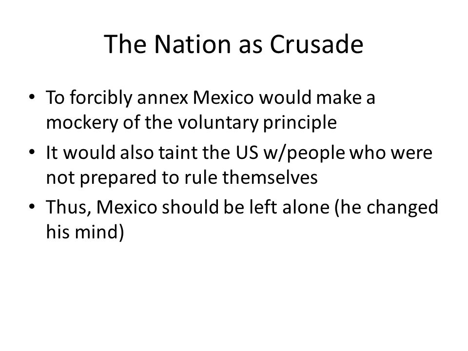 The Nation as Crusade To forcibly annex Mexico would make a mockery of the voluntary principle.
