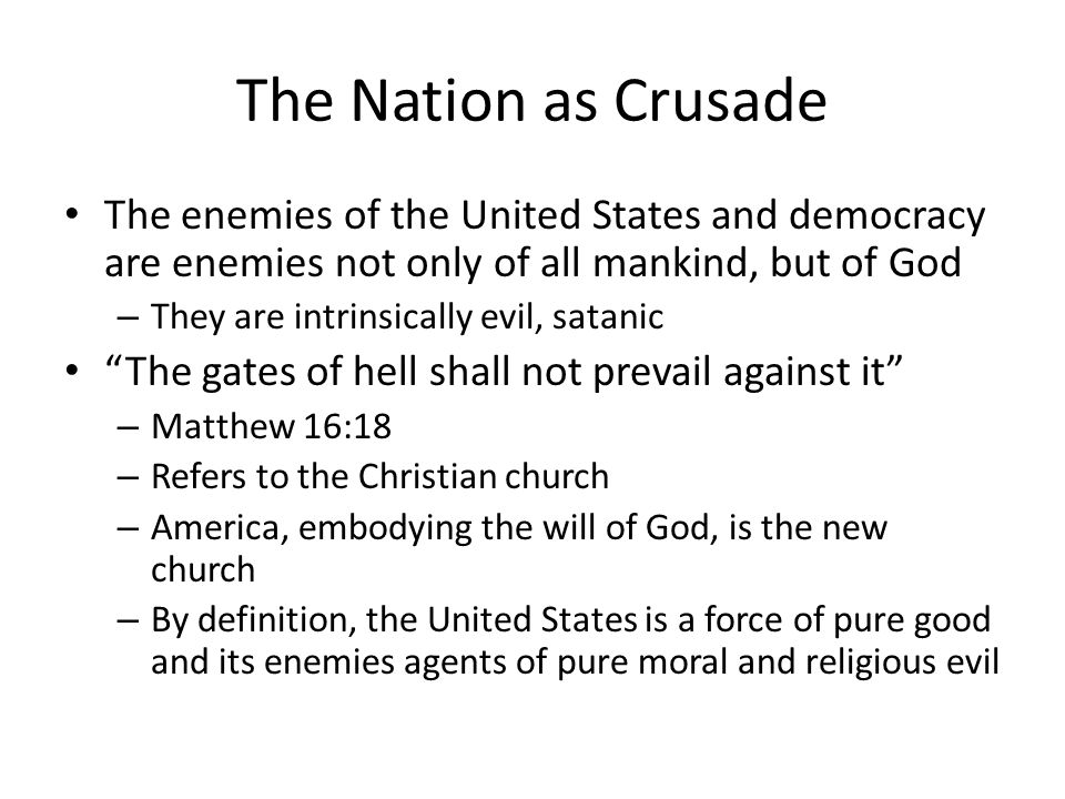 The Nation as Crusade The enemies of the United States and democracy are enemies not only of all mankind, but of God.