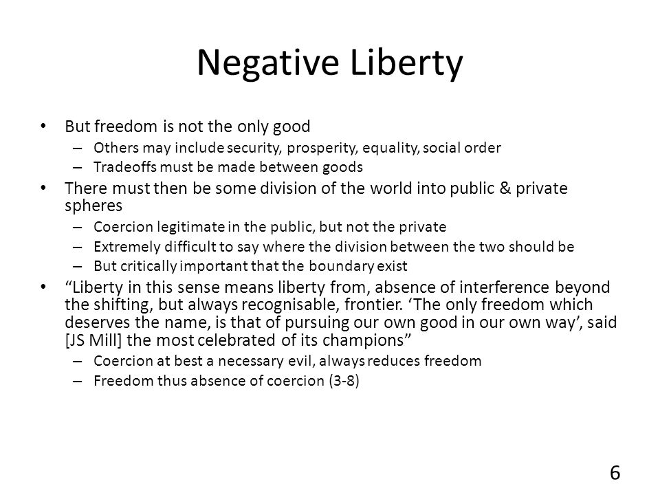 Negative Liberty But freedom is not the only good