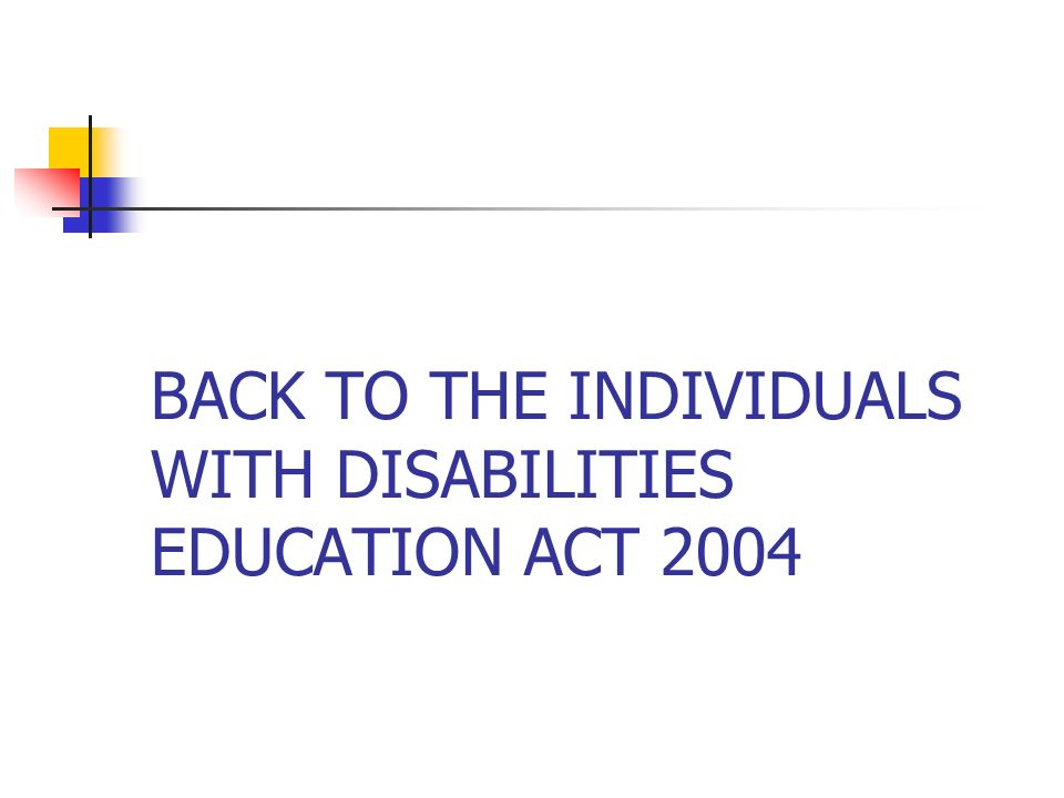 individuals with disabilities education act 2004 Individuals with disabilities improvement act (idea 1997) on this page   improvement act of 2004 (idea), the nation's law that works to improve results  for.