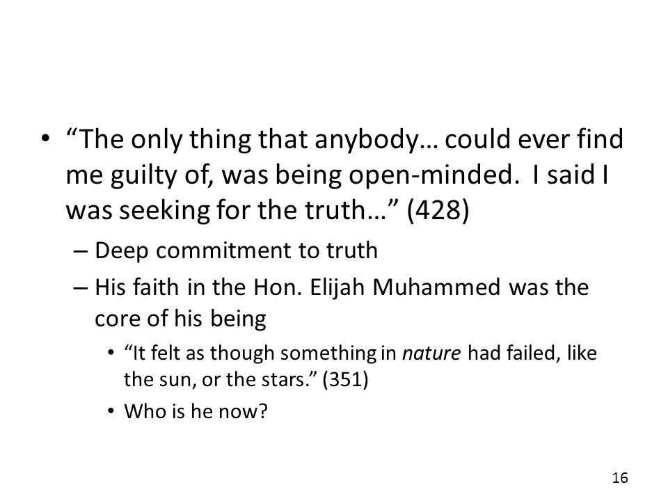 The only thing that anybody… could ever find me guilty of, was being open-minded. I said I was seeking for the truth… (428)