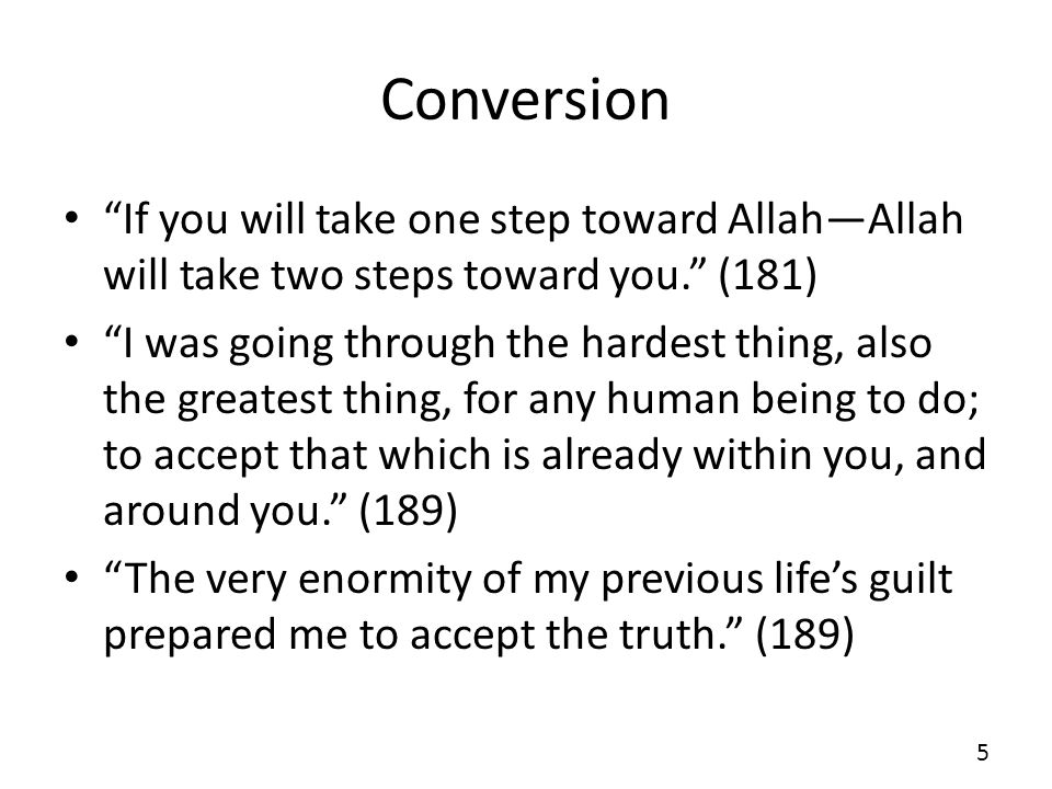 Conversion If you will take one step toward Allah—Allah will take two steps toward you. (181)