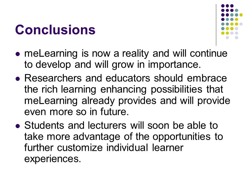 Conclusions meLearning is now a reality and will continue to develop and will grow in importance.