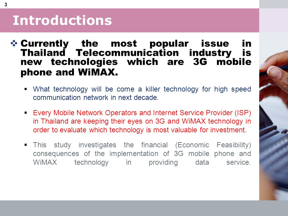 Introductions Currently the most popular issue in Thailand Telecommunication industry is new technologies which are 3G mobile phone and WiMAX.