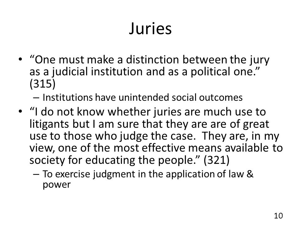 Juries One must make a distinction between the jury as a judicial institution and as a political one. (315)