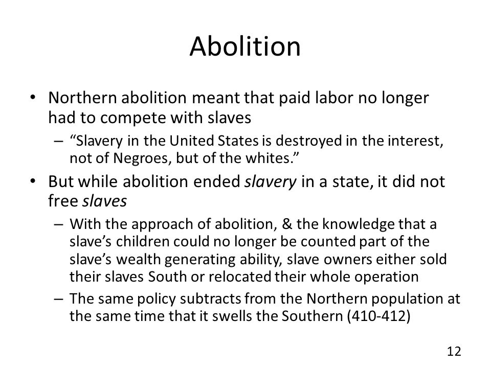 Abolition Northern abolition meant that paid labor no longer had to compete with slaves.