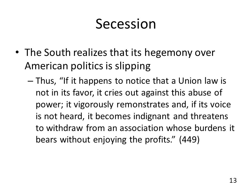 Secession The South realizes that its hegemony over American politics is slipping.