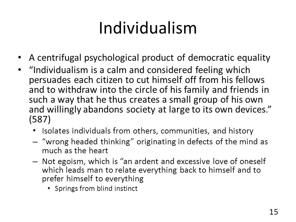 Individualism A centrifugal psychological product of democratic equality.