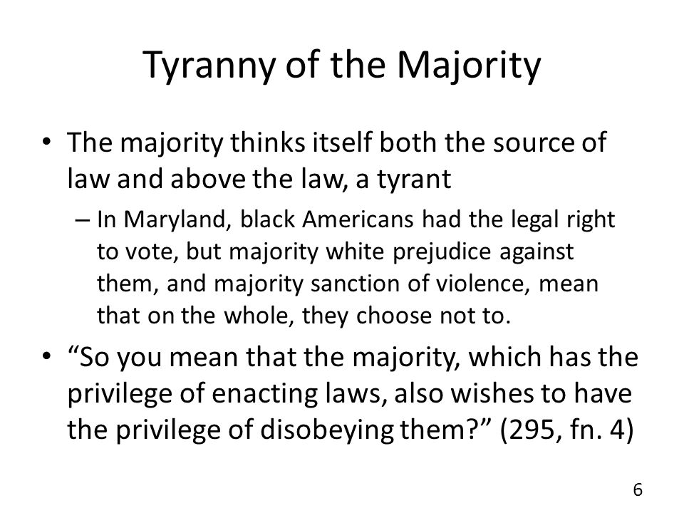 "tocqueville tyranny of the majority The second type is the moral or social tyranny the majority exercises through custom and the power of public opinion "" as long as the majority is still silent, "" tocqueville observed, "" discussion is carried on but as soon as its decision is irrevocably pronounced, everyone is silent."
