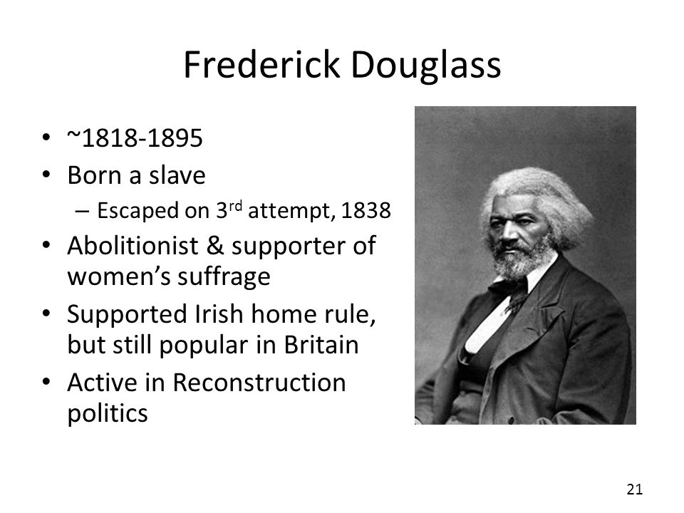 Frederick Douglass ~1818-1895 Born a slave