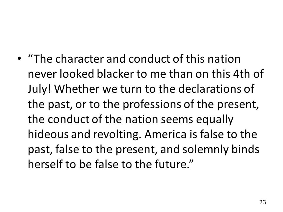 The character and conduct of this nation never looked blacker to me than on this 4th of July.