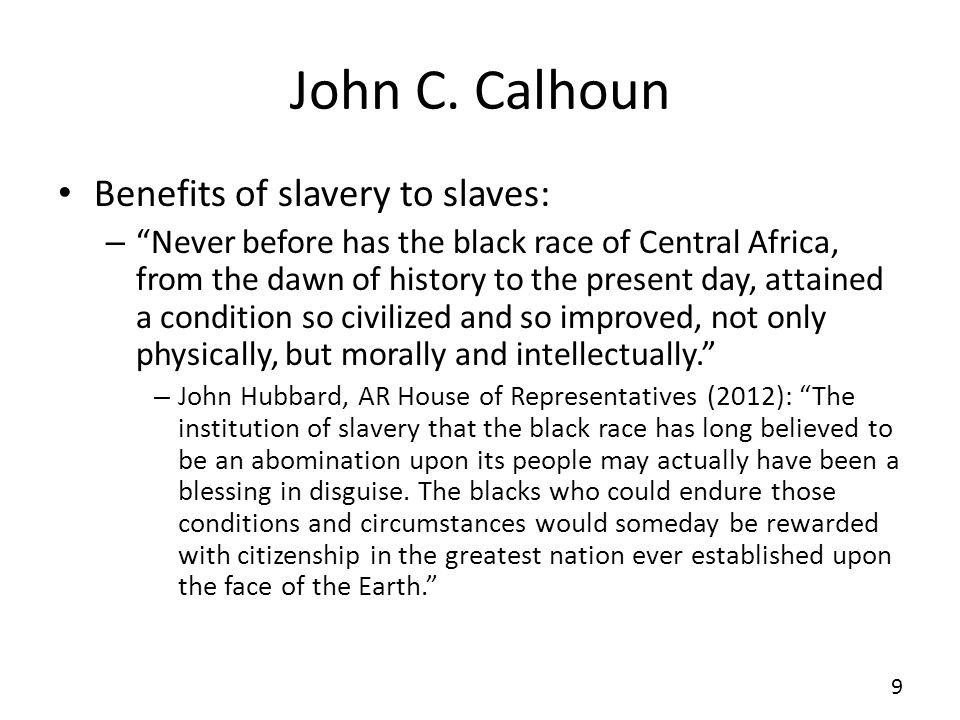 John C. Calhoun Benefits of slavery to slaves: