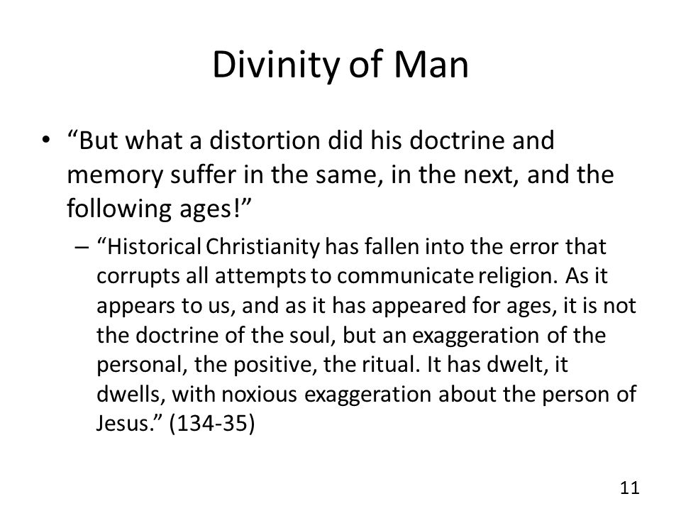 Divinity of Man But what a distortion did his doctrine and memory suffer in the same, in the next, and the following ages!