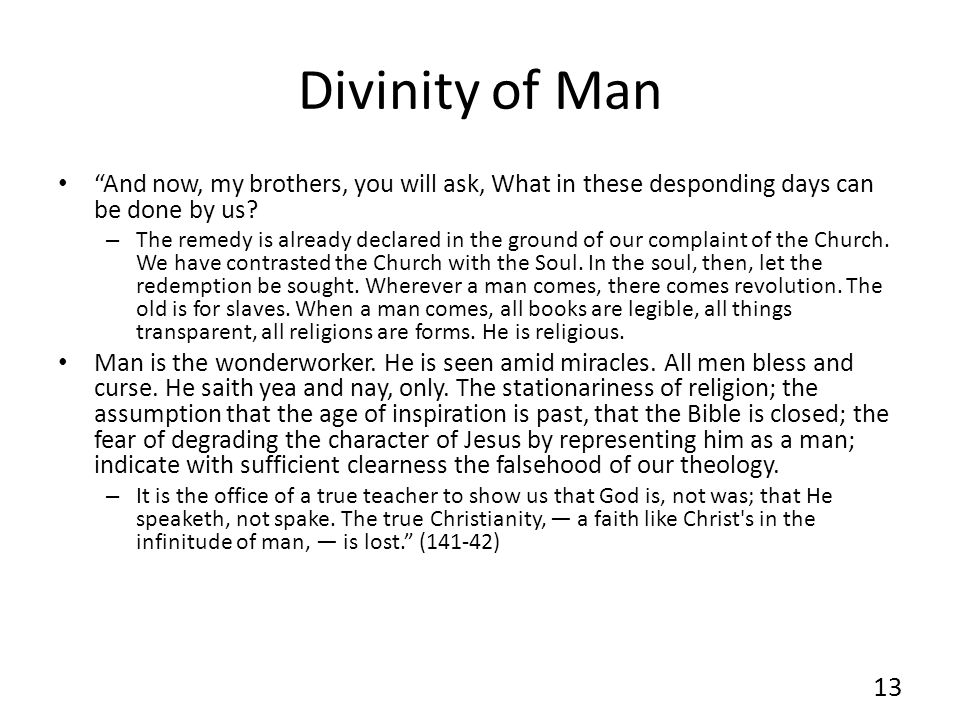 Divinity of Man And now, my brothers, you will ask, What in these desponding days can be done by us
