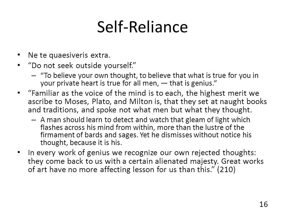 Self-Reliance Ne te quaesiveris extra. Do not seek outside yourself.