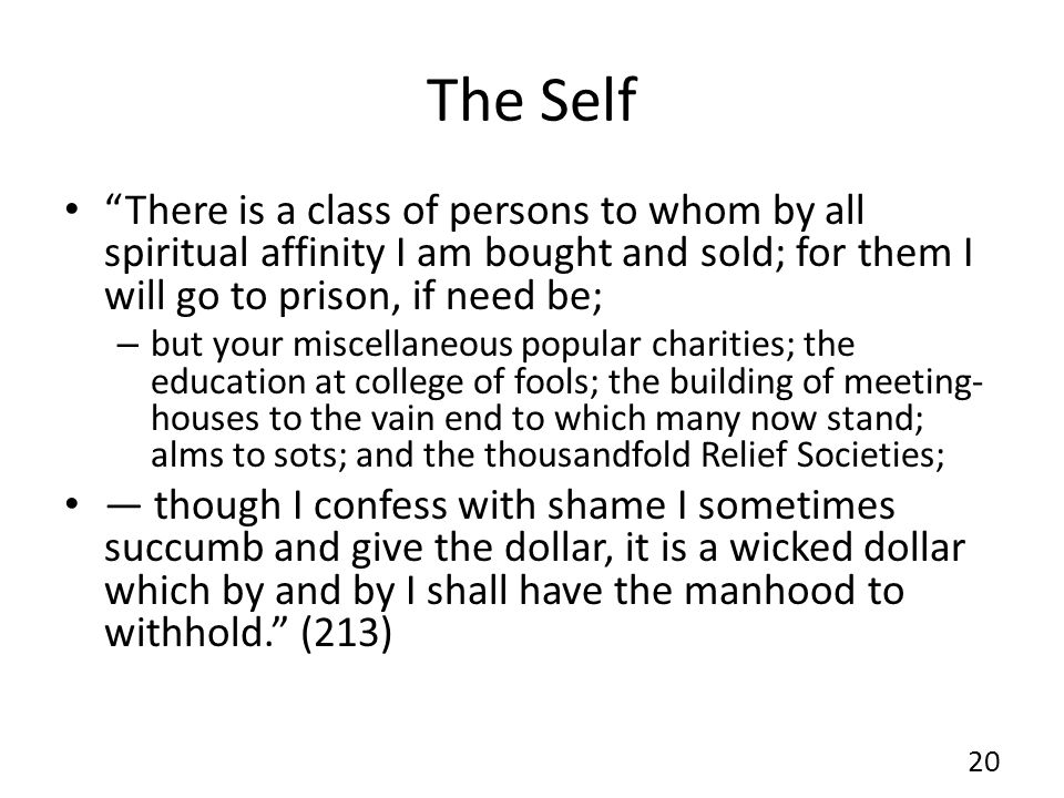 The Self There is a class of persons to whom by all spiritual affinity I am bought and sold; for them I will go to prison, if need be;