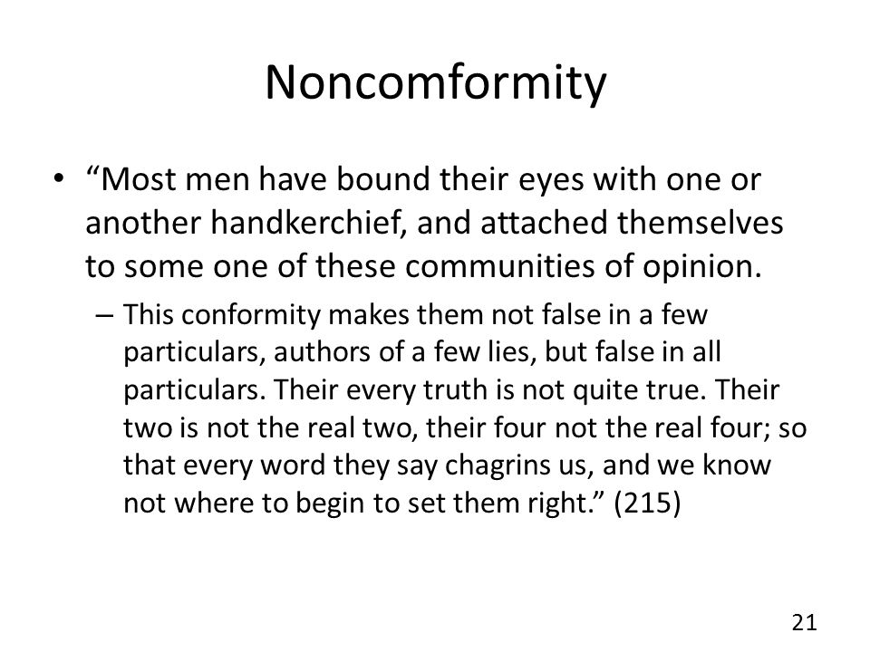 Noncomformity Most men have bound their eyes with one or another handkerchief, and attached themselves to some one of these communities of opinion.