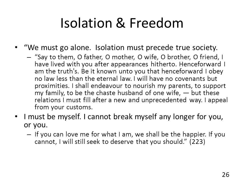 Isolation & Freedom We must go alone. Isolation must precede true society.