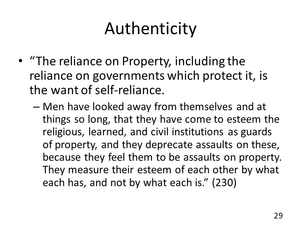 Authenticity The reliance on Property, including the reliance on governments which protect it, is the want of self-reliance.
