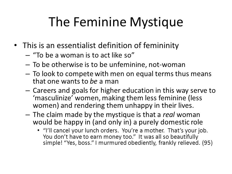 The Feminine Mystique This is an essentialist definition of femininity