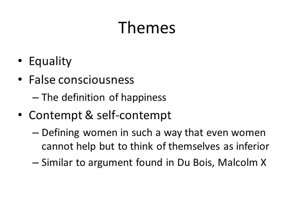 Themes Equality False consciousness Contempt & self-contempt