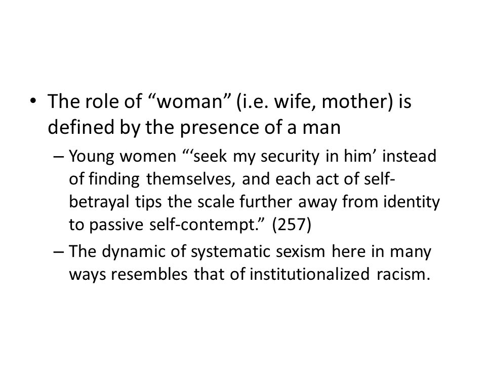 The role of woman (i.e. wife, mother) is defined by the presence of a man