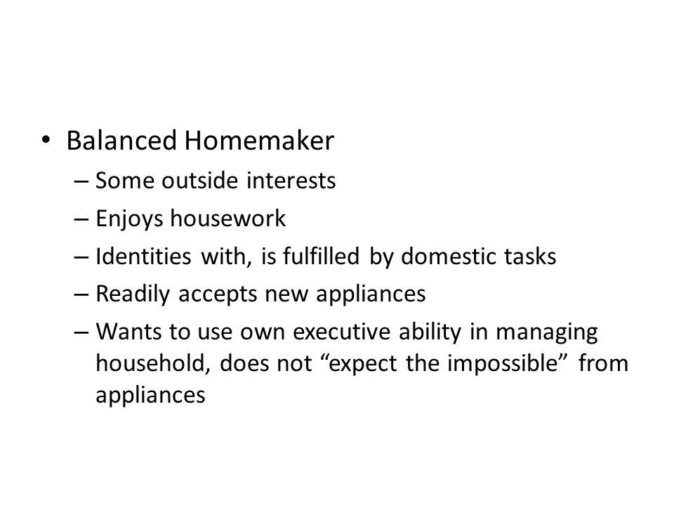 Balanced Homemaker Some outside interests Enjoys housework