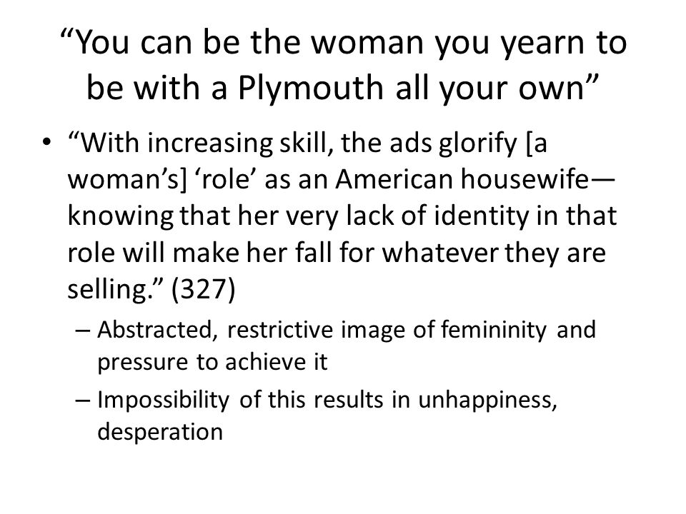 You can be the woman you yearn to be with a Plymouth all your own