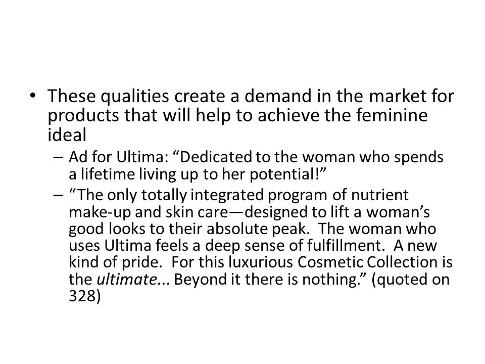 These qualities create a demand in the market for products that will help to achieve the feminine ideal