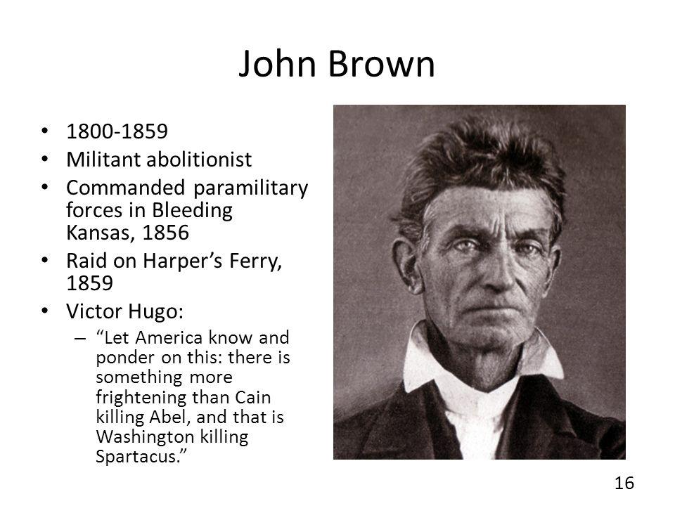 John Brown 1800-1859 Militant abolitionist