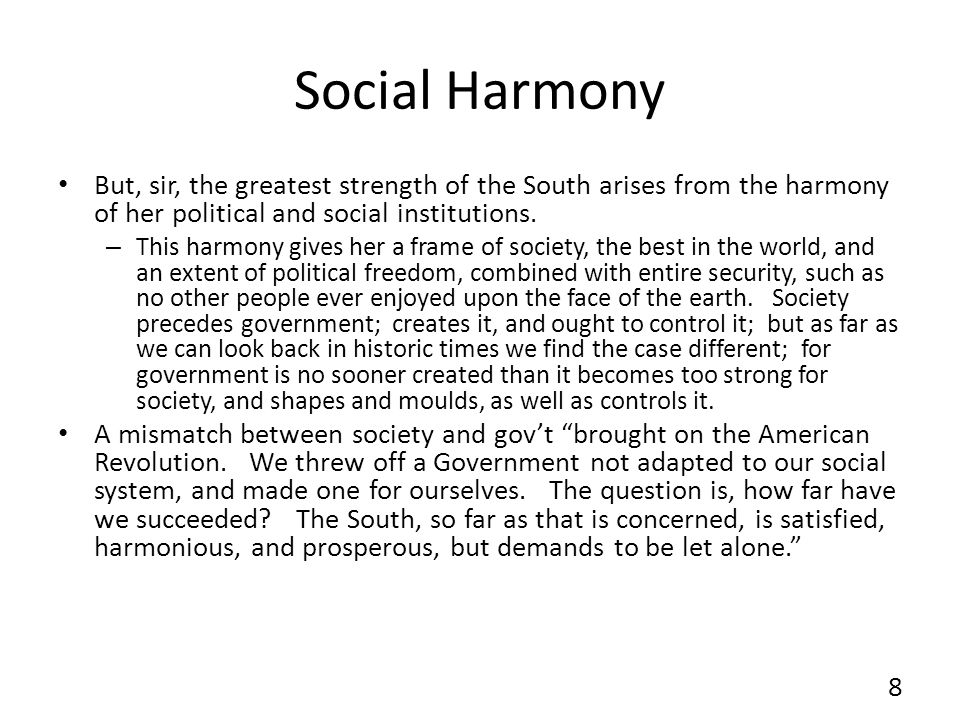 Social Harmony But, sir, the greatest strength of the South arises from the harmony of her political and social institutions.