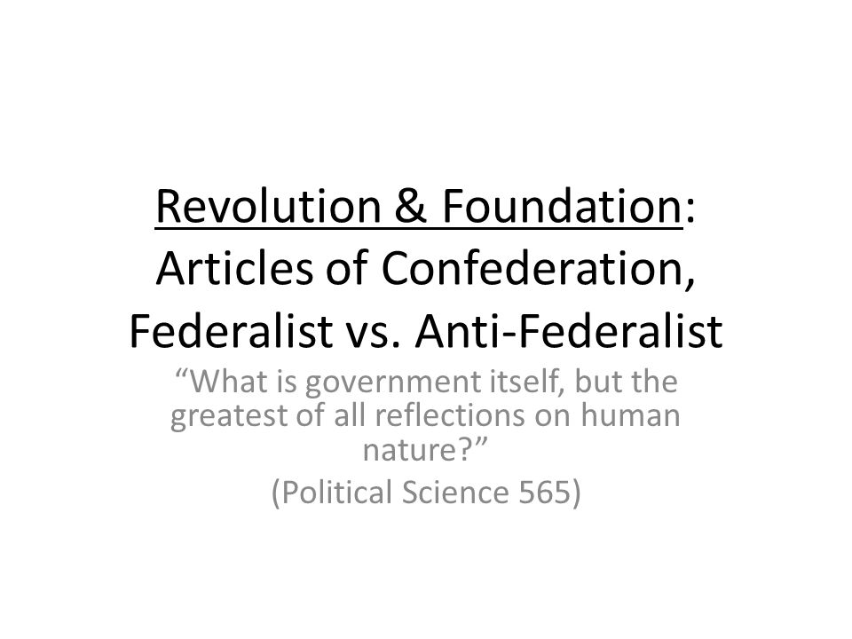 Revolution & Foundation: Articles of Confederation, Federalist vs