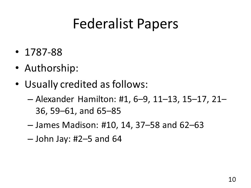 Federalist Papers 1787-88 Authorship: Usually credited as follows: