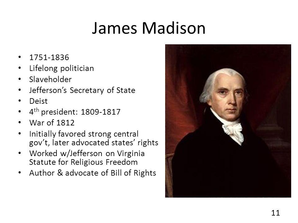 James Madison 1751-1836 Lifelong politician Slaveholder