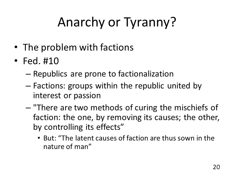 Anarchy or Tyranny The problem with factions Fed. #10