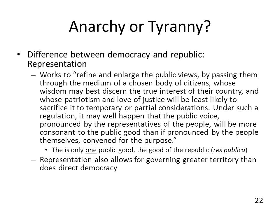 Anarchy or Tyranny Difference between democracy and republic: Representation.
