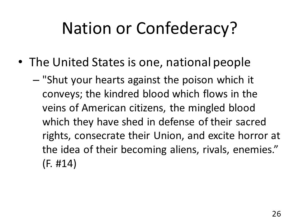 Nation or Confederacy The United States is one, national people
