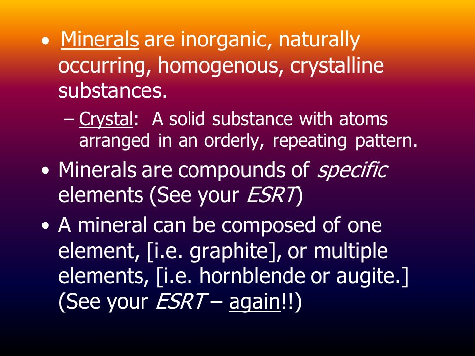 Minerals are compounds of specific elements (See your ESRT)