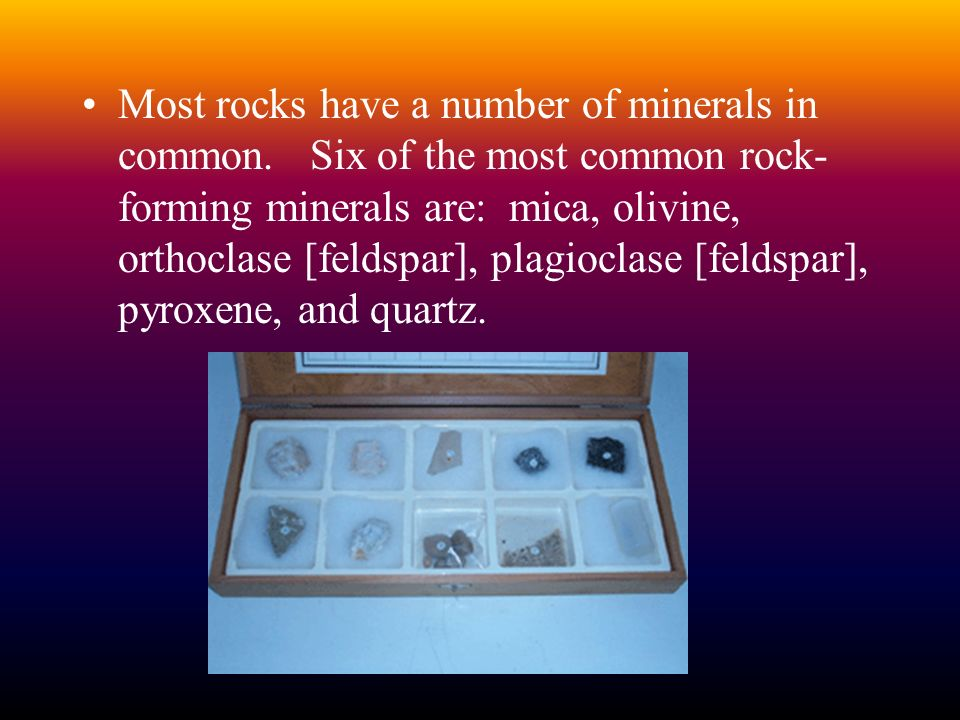 Most rocks have a number of minerals in common