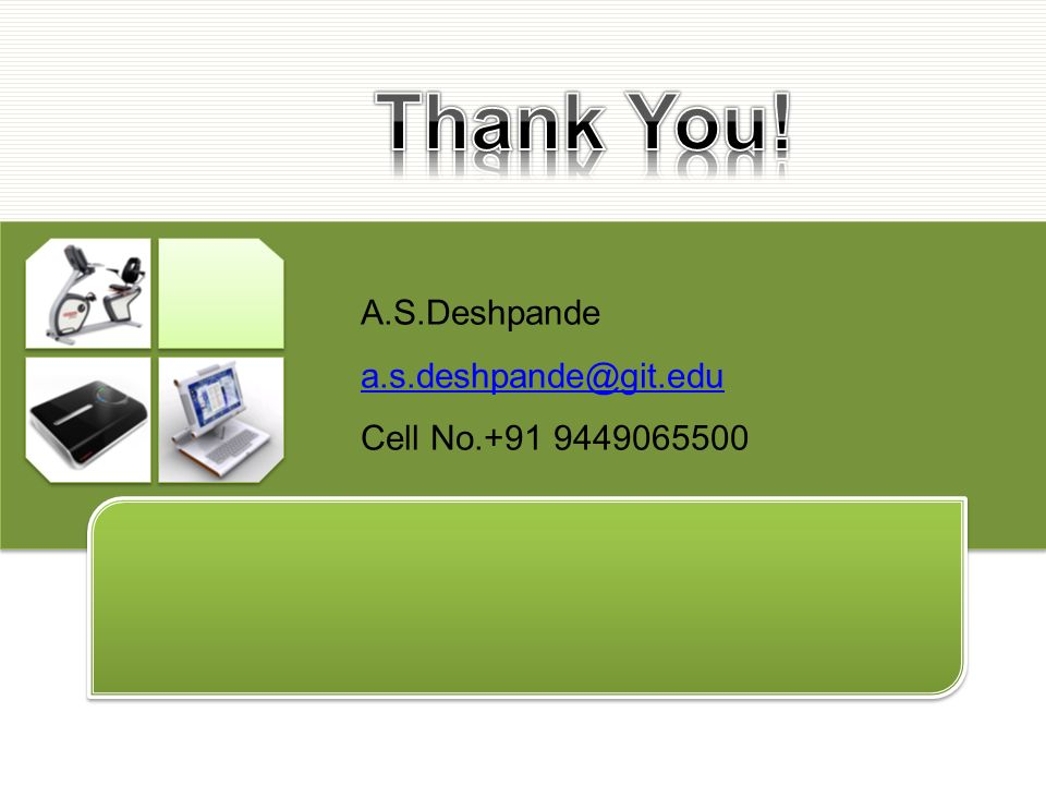 Thank You! A.S.Deshpande a.s.deshpande@git.edu Cell No.+91 9449065500